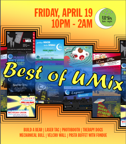 Best of UMix: Friday April 19 at 10pm - Michigan Union. Pasta Bar, decorate your own iphone case, trivia, ComCo Improv Comedy, inflatables, Build-a-bear, fleece blanket giveaway, and more!