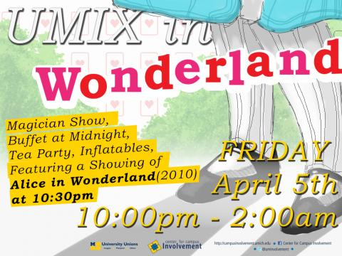 UMix in Wonderland - Friday April 5th at the Michigan Union. Event begins at 10pm. Magician, trivia, crafts, tea party, and more! Free food served at midnight - salad, soups, and sandwiches.